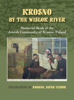 Krosno by the Wislok River - Memorial Book of Jewish Community of Krosno, Poland