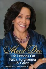 Merri Dee, Life Lessons on Faith, Forgiveness & Grace