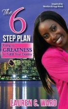 6-Step Plan, Rising to Greatness to Fulfill Your Destiny