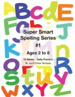 Super Smart Spelling Series #1, 12 Weeks Daily Practice, Ages 2 to 8, Spelling, Writing, and Reading, Pre-Kindergarten, Kindergarten