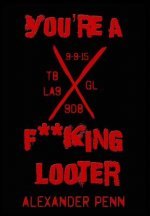 You're A F**King Looter
