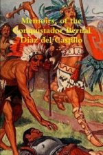 Memoirs, of the Conquistador Bernal Diaz del Castillo Written by Himself Containing a True and Full Account of the Discovery and Conquest of Mexico an