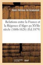 Relations Entre La France Et La R�gence d'Alger Au Xviie Si�cle. Les Deux Canons de Simon Dansa
