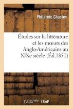 tudes Sur La Litt rature Et Les Moeurs Des Anglo-Am ricains Au Xixe Si cle
