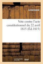 Vote Contre L'Acte Constitutionnel Du 22 Avril 1815