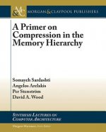 Primer on Compression in the Memory Hierarchy