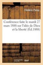 Conference Faite Le Mardi 27 Mars 1888 Sur l'Idee de Dieu Et La Liberte