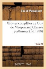 Oeuvres Completes de Guy de Maupassant. Tome 28 Oeuvres Posthumes. I