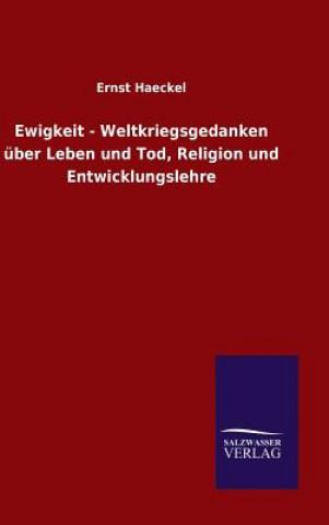 Ewigkeit - Weltkriegsgedanken Uber Leben Und Tod, Religion Und Entwicklungslehre