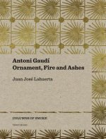 Antoni Gaudi - Ornament, Fire and Ashes