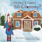 BUT WHAT IF THERES NO CHIMNEY