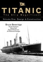 Titanic the Ship Magnificent - Volume One: Design & Construction: 1