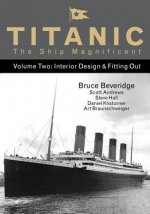 Titanic the Ship Magnificent - Volume Two: Interior Design & Fitting Out: 2