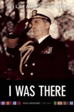 I Was There: Memoirs of Fleet Admiral Leahy, 1940-1945