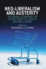 Neoliberalism, Austerity, and the Moral Economies of Young People's Health and Well-being