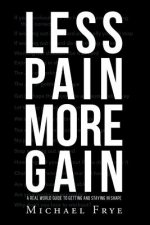 LESS PAIN MORE GAIN...A REAL WORLD GUIDE