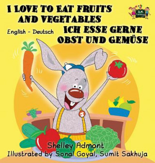 I Love to Eat Fruits and Vegetables Ich esse gerne Obst und Gem se