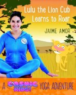 Lulu the Lioness Learns to Roar: A Cosmic Kids Yoga Adventure