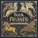 Book of Beasts: A Compendium of Monsters, Critters and Mythical Creatures to Colour