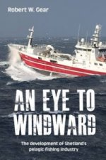 Eye to Windward: The Development of Shetland's Pelagic Fishing Industry