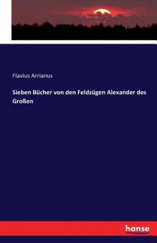 Sieben Bucher Von Den Feldzugen Alexander Des Grossen