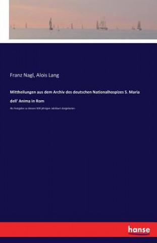 Mittheilungen Aus Dem Archiv Des Deutschen Nationalhospizes S. Maria Dell Anima in ROM