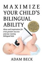 MAXIMIZE YOUR CHILD'S BILINGUAL ABILITY:
