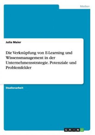 Verknupfung von E-Learning und Wissensmanagement in der Unternehmensstrategie. Potenziale und Problemfelder