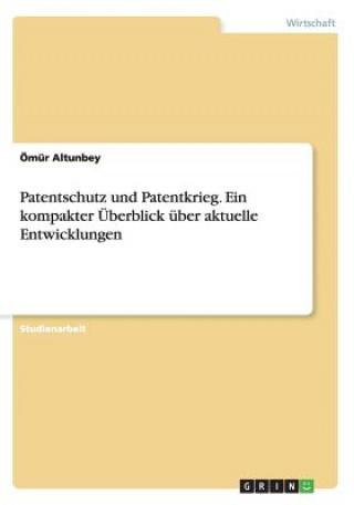 Patentschutz und Patentkrieg. Ein kompakter UEberblick uber aktuelle Entwicklungen
