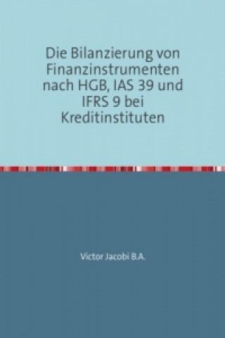 Die Bilanzierung von Finanzinstrumenten nach HGB, IAS 39 und IFRS 9 bei Kreditinstituten