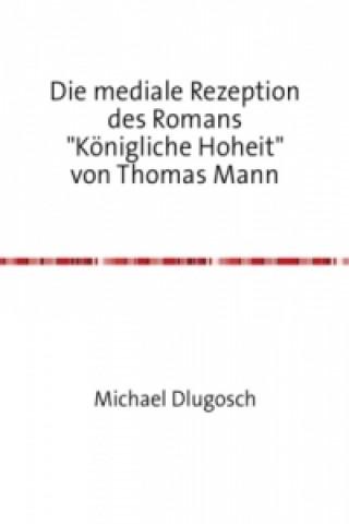 Die mediale Rezeption des Romans Königliche Hoheit von Thomas Mann
