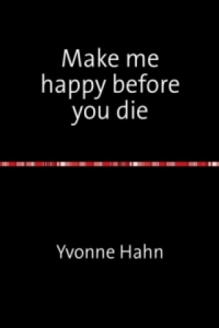 Make me happy before you die