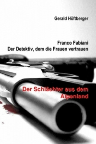 Franco Fabiani - Der Detektiv, dem die Frauen vertrauen: Der Schlächter aus dem Alpenland
