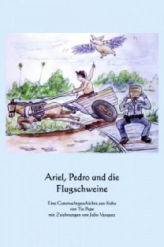 Ariel, Pedro und die Flugschweine