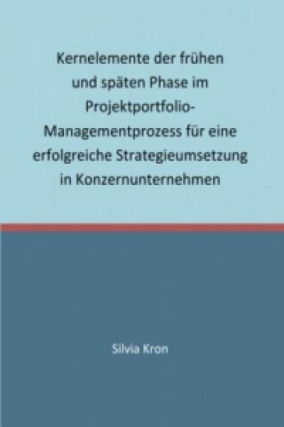Kernelemente der frühen und späten Phase im Projektportfolio-Managementprozess für eine erfolgreiche Strategieumsetzung in Konzernunternehmen