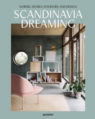 Scandinavia Dreaming : Nordic Homes, Interiors and Design: Scandinavian Design, Interiors and Living
