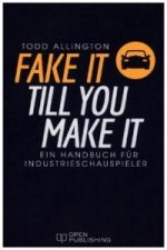 FAKE IT TILL YOU MAKE IT - Handbuch für Industrieschauspieler