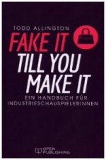 FAKE IT TILL YOU MAKE IT - Handbuch für Industrieschauspielerinnen