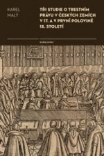 Tři studie o trestním právu v českých zemích v 17. a v první polovině 18. století