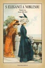 S elegancí a noblesou - Titanic éra Móda 1910-1912
