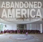 Abandoned America: Dismantling the Dream