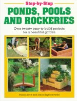 Step-by-step Ponds, Pools and Rockeries