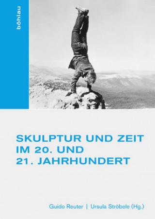 Skulptur und Zeit im 20. und 21. Jahrhundert