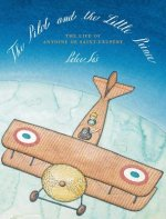 PILOT AND THE LITTLE PRINCE: THE LIFE OF