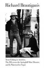 Richard Brautigan's Trout Fishing in America, the Pill Versus the Springhill Mind Disaster, and in Watermelon Sugar