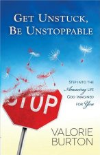 Get Unstuck, Be Unstoppable