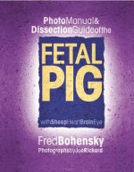 Photo Manual and Dissection Guide of the Fetal Pig