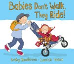 Babies Don't Walk, They Ride