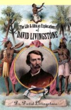 The Life and African Exploration of Dr. David Livingstone
