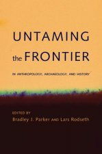 Untaming the Frontier in Anthropology, Archaeology, and History